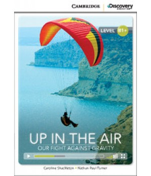 Книга для читання Cambridge Discovery Education Interactive Readers Level B1+ Up in the Air: Our Fight Against Gravity