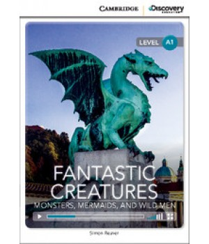 Книга для чтения Cambridge Discovery Education Interactive Readers Level A1 Fantastic Creatures: Monsters, Mermaids, and Wild Men