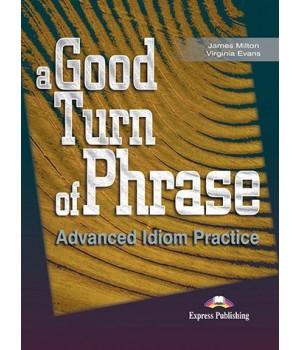 Підручник A Good Turn of Phrase: Advanced Idiom Practice Student's Book