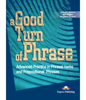 Підручник A Good Turn of Phrase: Advanced Practice in Phrasal Verbs and Prepositional Phrases Student's Book