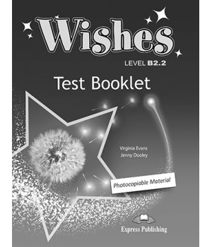 Тести Wishes B2.2 (for the updated 2015 exam) Test Booklet