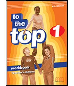 Книга для вчителя To the Top 1 Teacher's Workbook