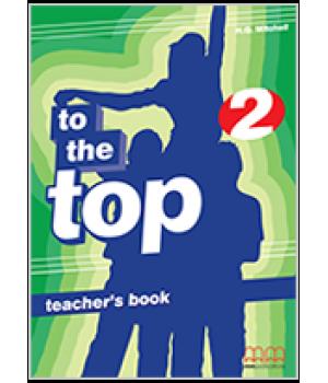 Книга для учителя To the Top 2 Teacher's Book