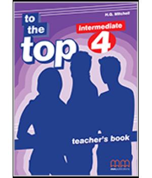 Книга для вчителя To the Top 4 (B1) Teacher's Book