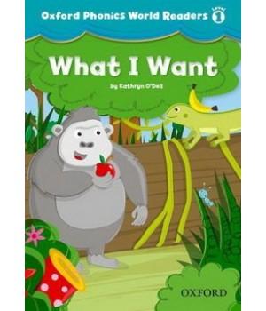 Книга для читання Oxford Phonics World 1 Reader: What I want