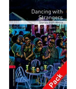 Книга для читання Oxford Bookworms Library Level 3 Dancing with Strangers - Stories from Africa Audio CD Pack