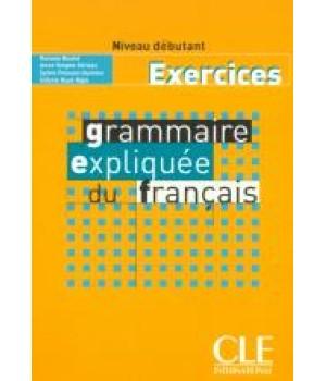 Рабочая тетрадь Grammaire Expliquée du français Débutant Cahier d`exercices