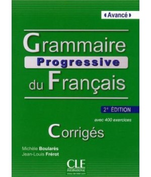 Відповіді Grammaire Progressive du français Avancé (2e édition) Corrigés