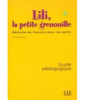 Книга для учителя Lili, La petite grenouille 1 Guide pédagogique