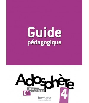 Книга для учителя Adosphère : Niveau 4 (B1) Guide pédagogique