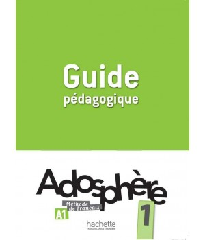 Книга для вчителя Adosphère : Niveau 1 (A1) Guide pédagogique
