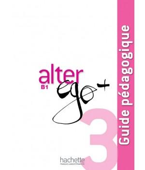 Книга для вчителя Alter Ego + : Niveau 3 Guide pédagogique