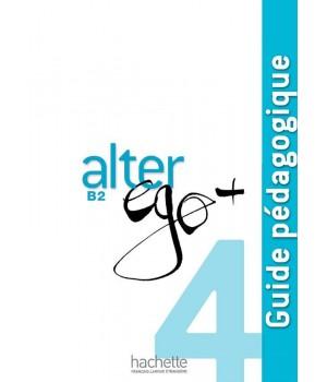 Книга для вчителя Alter Ego + : Niveau 4 Guide pédagogique