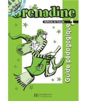 Книга для вчителя Grenadine : Niveau 1 Guide pédagogique