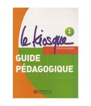 Книга для вчителя Le Kiosque : Niveau 1 Guide pédagogique