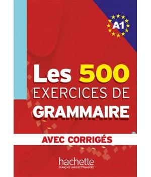 Граматика Les 500 Exercices de Grammaire A1 Cahier d'exercices avec corrigés