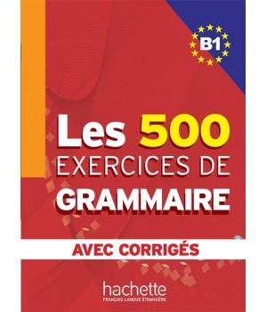 Граматика Les 500 Exercices de Grammaire B1 Cahier d'exercices avec corrigés