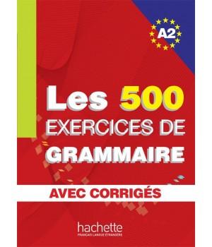 Граматика Les 500 Exercices de Grammaire A2 Cahier d'exercices avec corrigés