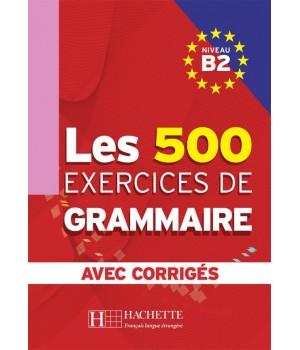 Граматика Les 500 Exercices de Grammaire B2 Cahier d'exercices avec corrigés
