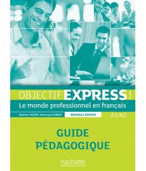 Книга для вчителя Objectif Express (Nouvelle Édition): Niveau 1 Guide pédagogique