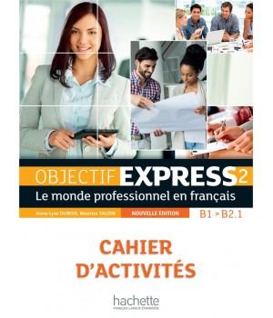 Рабочая тетрадь Objectif Express (Nouvelle Édition): Niveau 2 Cahier d'activités
