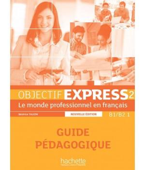 Книга для вчителя Objectif Express (Nouvelle Édition): Niveau 2 Guide pédagogique