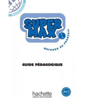 Книга для вчителя Super Max : Niveau 1 Guide pédagogique