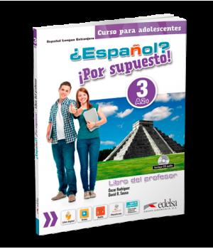 Книга для вчителя ¿Español? ¡Por supuesto! 3 Libro del profesor