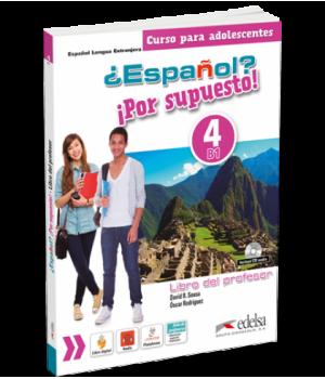 Книга для вчителя ¿Español? ¡Por supuesto! 4 Libro del profesor