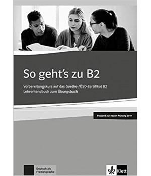 Книга для учителя So geht's zu B2 Vorbereitungskurs auf das Goethe-/ÖSD-Zertifikat B2 Lehrerhandbuch passend zur neuen Prüfung 2019