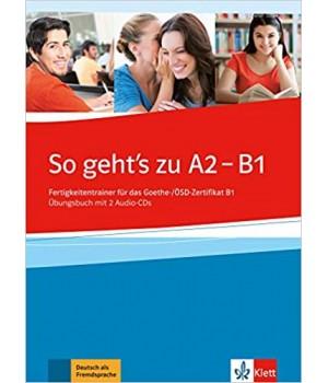 Вправи So geht's zu A2 - B1 Fertigkeitentrainer für das Goethe-/ÖSD-Zertifikat B1 Übungsbuch mit 2 Audio-CDs