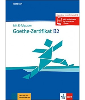 Тести Mit Erfolg zum Goethe-Zertifikat B2 Testbuch passend zur neuen Prüfung 2019 Buch + online