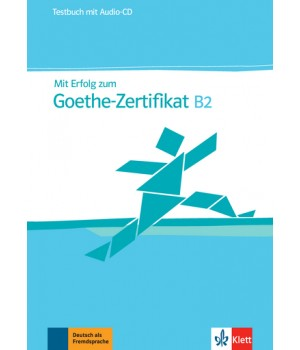Тести Mit Erfolg zum Goethe B2. Testbuch